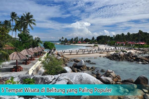 5 Tempat Wisata Di Belitung Yang Paling Populer Hari Libur
